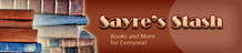 Welcome to Sayre's Stash Books & More For Everyone!